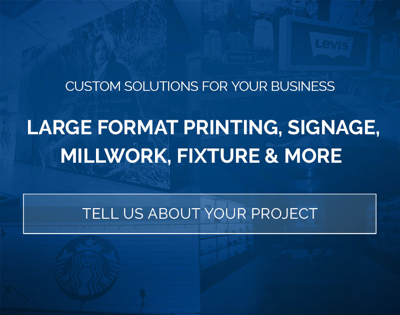 Large format printing, Signage, Millwork, Fixture and more
